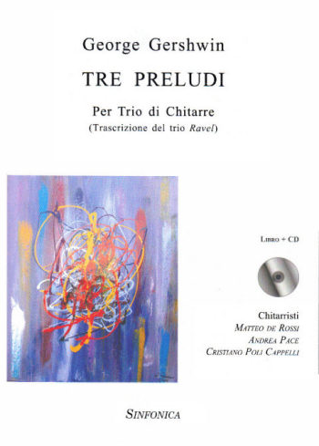 George Gershwin<!--Trio Ravel, Matteo de Rossi - Andrea Pace - Cristiano Poli Cappelli-->: TRE PRELUDI (Book + CD)