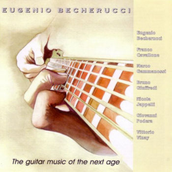 Eugenio Becherucci: plays THE GUITAR MUSIC OF THE NEXT AGE <!--Franco Cavallone, Marco Gammanossi,Bruno Giuffredi,Nicola Jappelli,Giovanni Podera,Vittorio Vinay,-->